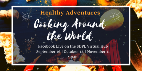 Healthy Adventures presents cooking around the world on Facebook Live on the SDPL Virtual Hub [September 16, October 14 & November 11] at 4 p.m.